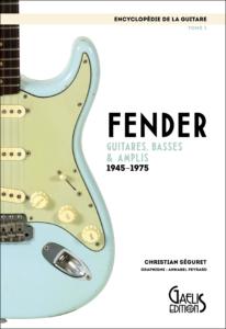 Encyclopédie de la Guitare-Tome 1- Fender-GAELIS Editions-Christian Séguret-Annabel Peyrard